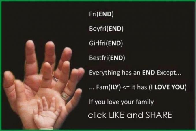TRANSLATE === Semuanya akan berakhir (END) kecuali .... Keluarga (famILY). ILY berarti I LOVE YOU. Jika kamu mencintai keluargamu klik WOW XD