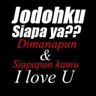 jodohku siapa ya? dimanapun & siapapun I love U...