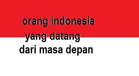 kisah orang indonesia yang datang dari masa depan