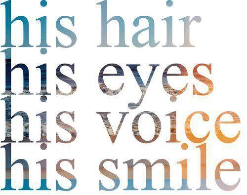 :) his hair,eyes,voice,smile