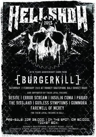 Tepat pada tanggal 2 Februari 2013 nanti, Burgerkill Official merayakan ulang tahun ke-18 di event bertajuk HELLSHOW 2013 bertempat di BALI. Party ini di support juga oleh beberapa band local seperti BESIDE, GODLESS SYMPTOMS, insulin coma etc