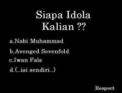 Siapa Idola Kalian ?? Klo Ane Si Pilih Jawaban Yang a.nabi muhammad S.A.W.. Tapi Gk Tau Klo Kalian. Wow Dlu Sebelum Coment. Respect
