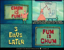 Chum is fun fun is chumm.. ingat kata* patrick... lol