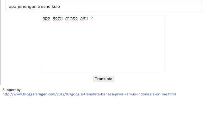 Google Translate Bahasa Jawa Kamus Indonesia Online Kalau kepingin menyumbang kosa kata silahkan saja bisa memakai exel, ms access dengan kolom kata Indonesia dan kata Jawa.Contohnya cinta, tresno trus di enter tulis lagi :D
