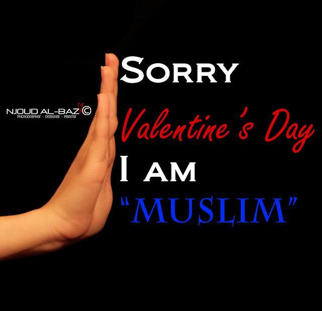 Sorry valentines day I am Muslim