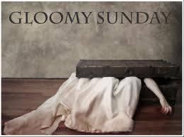 MISTERI DIBALIK LAGU >GLOOMY SUNDAY< di tahun 1935 Lazzlo Javor menulis sebuah lagu yang berjudul Gloomy Sunday. yang sdh memakan korban yang begitu banyak(200 org) karna mendengarkan lgu itu. http://youtu.be/48cTUnUtzx4. jgn lupa klik WOW.