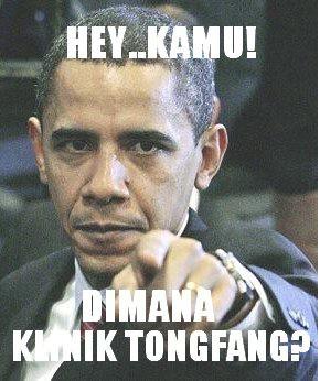 kasih tuh Obama, lagi cari KLINIK TONG FANG !