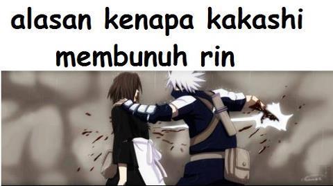 alasan kenapa kakashi membunuh rin !