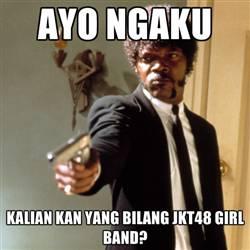 Hahahaahhaha kena tembakk lo !!! kalo bilang JKT48 Girlband,, Akann ditembakk! * DUORRR. JKT48 itu Grup Idol!!!!! JKT48 ituu sisternya AKB48. mereka 1 keluarga dan satu produser. !! 48 Family!