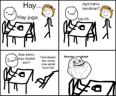 forever alone :) xD