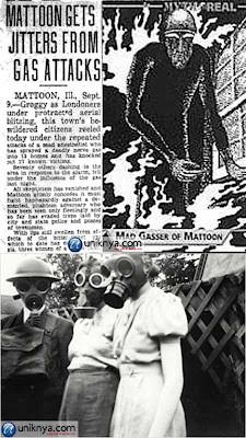 The Mad Gasser dari Mattoon adalah nama yang diberikan kepada orang berada di balik serangkaian serangan gas yang terjadi di Botetourt County, Virginia, pada awal tahun 1930an, dan di Mattoon, Illinois, pada pertengahan tahun 1940-an.Kejadian p