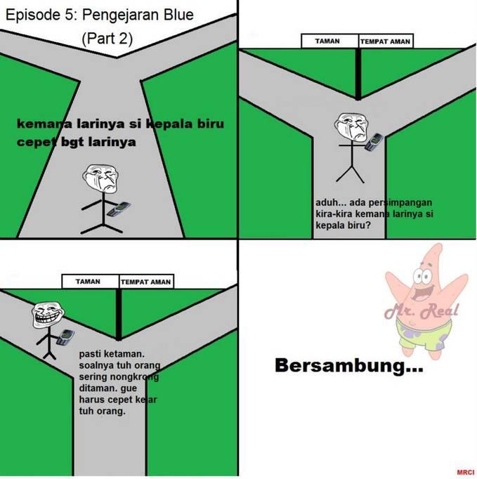 Episode ke 5: Pengejaran Blue. (Part 2) di Episode ini Troll tertinggal jauh dari Blue karena Blue berlari lebih cepat dibadingkan Troll. dan Blue pun sudah tiba di taman lebih dulu dan sedang meminta pertolongan kepada karakter meme lain