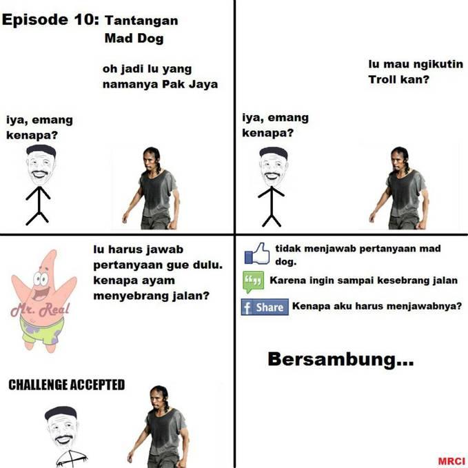 Comic episode 10: Tantangan Mad Dog. pengejaran Troll harus terhenti sejenak karena Mad Dog menghalangi Pak Jaya. Mad Dog pun memberikan pertanyaan ke Pak Jaya, apakah Pak Jaya akan menjawabnya? atau lanjut mengejar Troll?