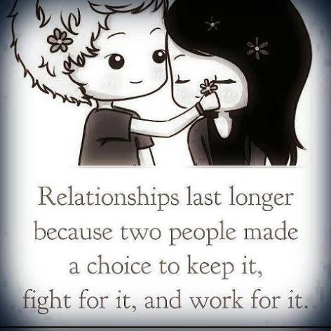 Relationships last longer because two people made a choice to keep it, fight for it, and work for it.