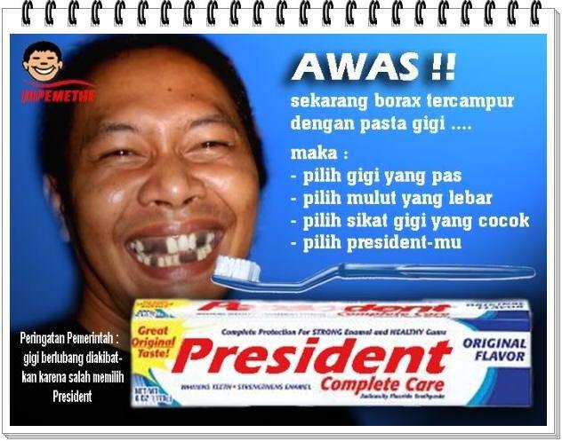 Awas...sekarang pasta gigi ada yg mengandung borak...makanya pakai ini....pasta gigi President.....*nerd* haha wow ye ya gan.. :] =D:D