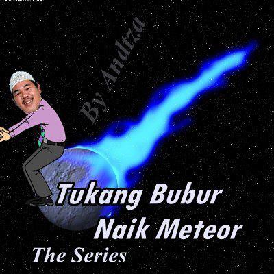 Tukang Bubur Naik Meteor... hahaha... Lucu nggak ya ...? klo lucu wow ya .. ?
