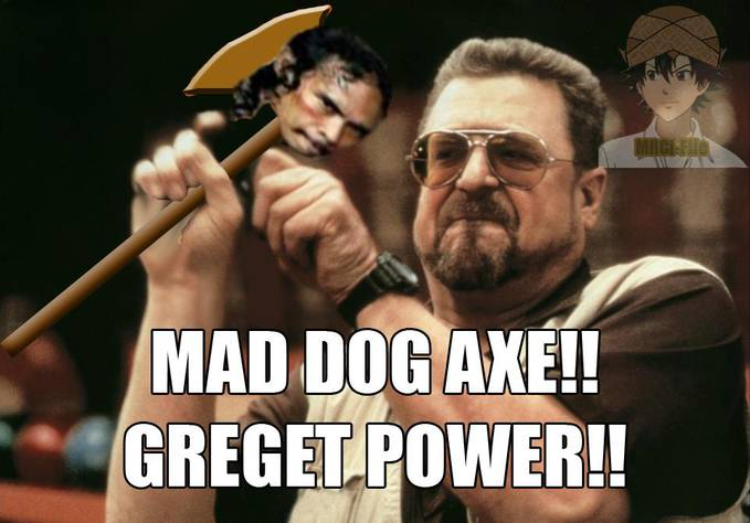 Mad Dog axe greget power!!!