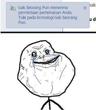 Wkwkwkwkwk Forever Alone :(