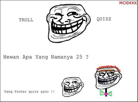 Troll Quiz ... Yg tau jawab ya :D Jgn lupa klik WOW nya :D
