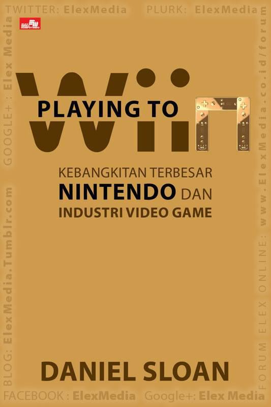 """""""Mario"""", """"Zelda"""", dan Game Boy.. Kebangkitan Terbesar Nintendo dan Industri Video Game! Sebuah bacaan menarik bagi mereka yg tumbuh besar bersama permainan tren di tahun """"90-an!! PLAYING TO WIIN http://ow.ly/lq7mp Harga: Rp. 58,800"""