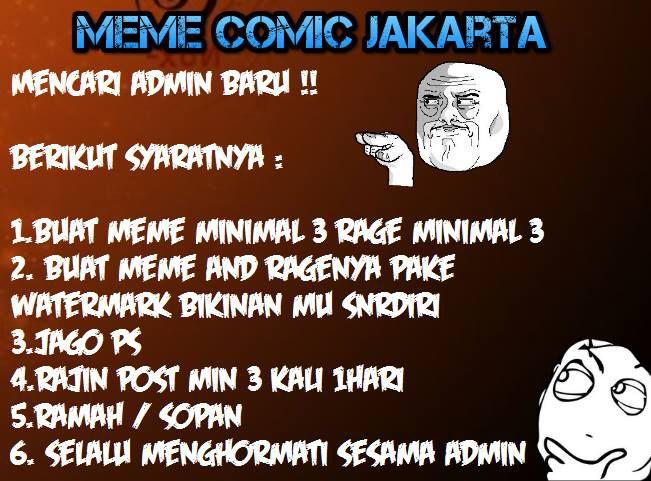 Meme Comic Jakarta Mencari Admin Baru ^_^ Syarat : 1. Buat meme minimal 3 rage minimal 3 2. Buat meme and ragenya pake watermark bikinan mu snrdiri 3. Jago PS 4. Rajin post min 3 kali 1hari 5. Ramah / sopan 6. Selalu menghormati sesama admin