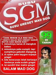 S.G.M (Susu Greget Mad Dog), silahkan di coba biar tambah greget.... Dont Forget WoW-nya................