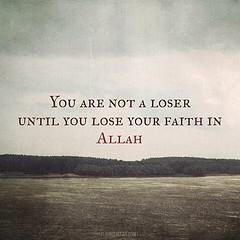 Engkau bukan pecundang kawan, kecuali bila engkau kehilangan kepercayaan terhadap-Nya