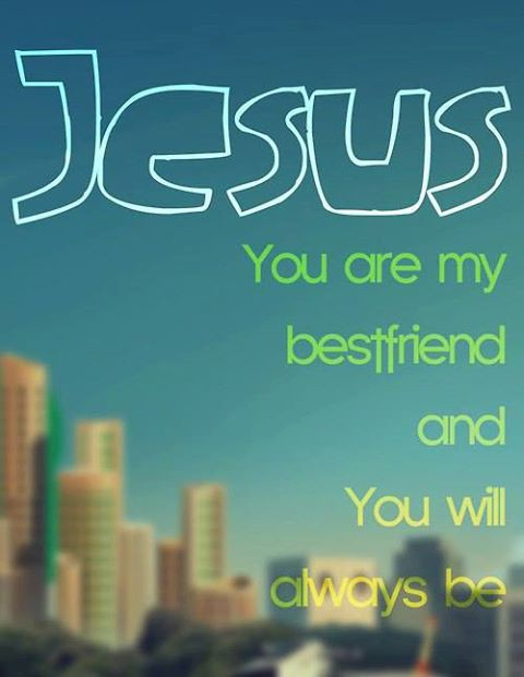 Jesus is my Bestfriend... Are you Jesuss bestfriend ??