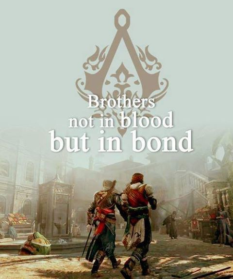 brothers not in blood but in bond assasins creed....