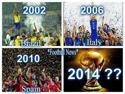 2002 Brazil , 2006 Italy, 2010 Spain , 2014 Siapa Yahhh .......... Jangan Lupakan Wow Nya Yah
