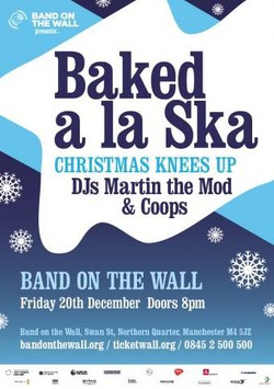 "Baked a La Ska Christmas Knees Up ft. DJ's Coops and Martin the Mod Fri 20th December 2013 "" Doors open: 20:00"