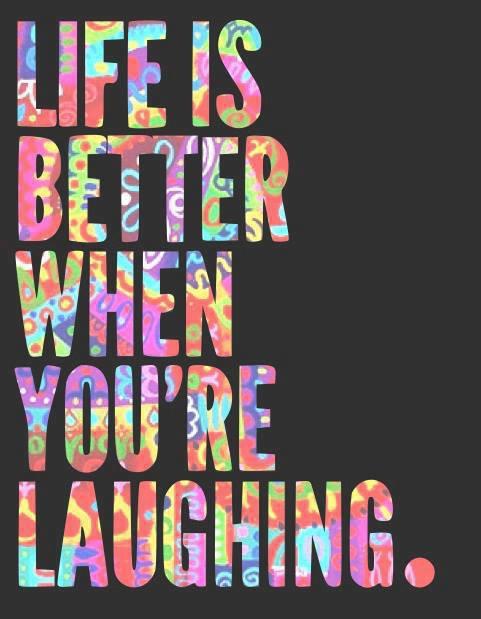 Laugh more,cry less... :D