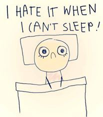 I HATE IT WHEN I CAN'T SLEEP!