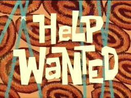 Episode Pertama Spongebob Squarepants :) Help Wanted . SpongeBob mendapatkan pekerjaan di Krusty Krab. Siaran pertama pada tanggal 1 Mei 1999