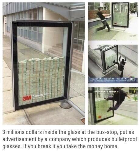 3 juta dollar di dalam kaca di halte bus, ditempatkan sebagai iklan oleh perusahaan yang memproduksi gelas bulletproff. Jika Anda memecahkannya, Anda membawa pulang uang. Klik WOW jika Anda akan mencoba untuk memecahkan ini!
