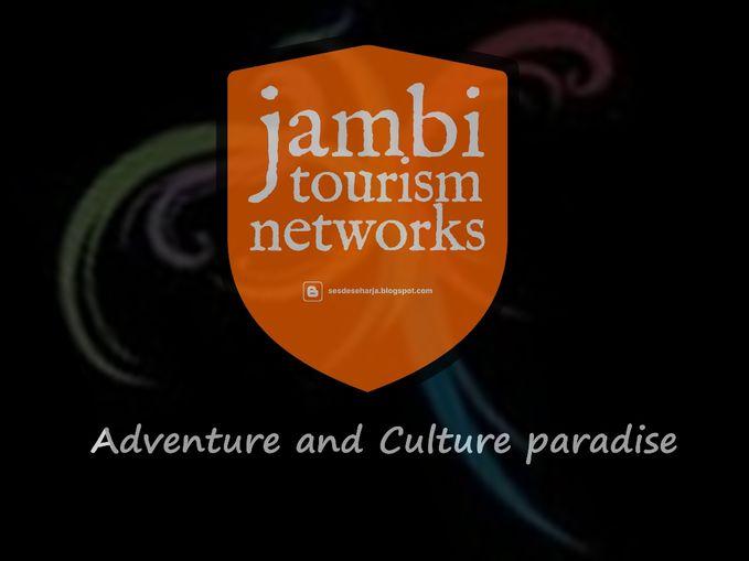 My Travel Blog : JAMBI TOURISM NETWORKS (sesdeseharja.blogspot.com)