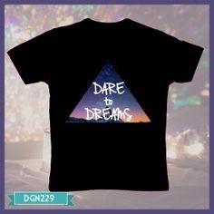 T-shirt Dare to Dreams! Yes.. To Be Success You Have To Dare to Achieve your Dream! DARE TO DREAM BIG! Berani Bermimpi! Berani Bermimpi Besar kemudian Buat Planning (Rencana Kedepan) lalu ACTION! LEARN! Applied! Relearn #MotivationT-shirT