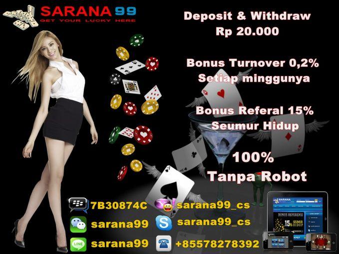 sarana99 <> poker & domino kiukiu online terpercaya se Indonesia. dengan ribuan member yg tersebar si seluruh Indonesia. proses deposit & withdraw cepat, tepat & tidak bertele-tele. klik aja di http://www.sarana99.com/app/Default0.aspx
