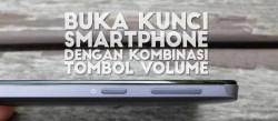 Buka Kunci Smartphone Dengan Kombinasi Tombol Volume