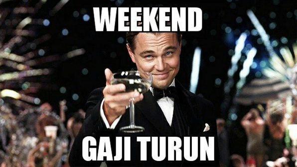 GAJI TURUN PAS WEEKEND, Selamat!