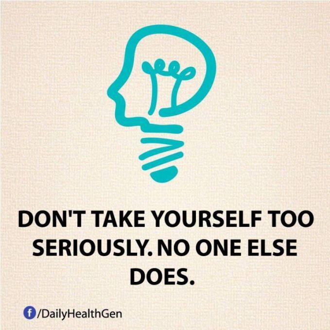 #24 Jangan membuat dirimu terlalu serius! Tidak ada seorangpun yang terlalu serius dengan hidupnya.