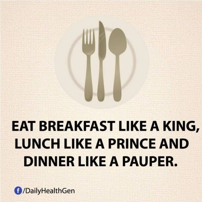 #40 Sarapanlah seperti raja, makan siang seperti pangeran, dan makan malam lah seperti orang miskin. Makan malam terlalu banyak akan menimbulkan banyak penyakit pula.