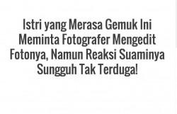 Istri yang Merasa Gemuk Ini Meminta Fotografer Mengedit Fotonya, Namun Reaksi Suaminya Sungguh Tak Terduga!