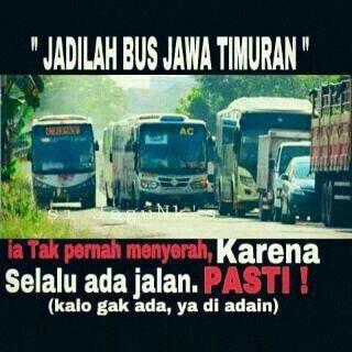 #8 JANGAN MENYERAH Jadilah seperti bus Jawa Timuran! Ia tak pernah menyerah karena selalu ada jalan, PASTI! (kalau gak ada, ya diadain)