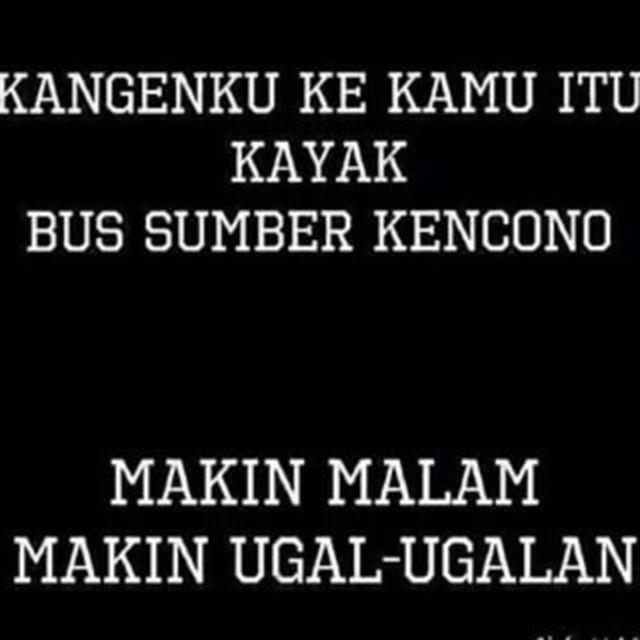 #12 KANGEN Kangenku ke kamu itu seperti Bus Sumber Kencono. Makin malam makin ugal-ugalan. Hasyeekkk!