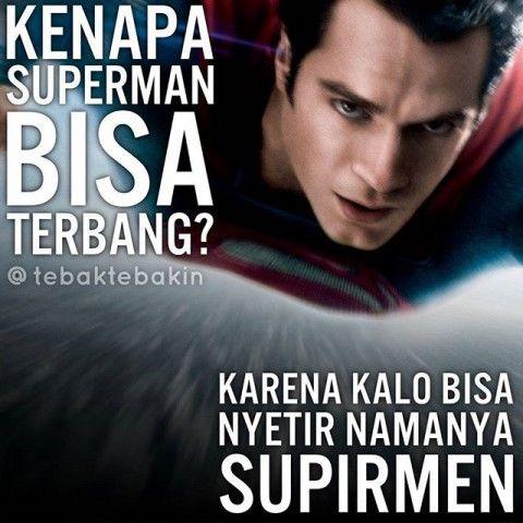#2 BISA TERBANG Kenapa Superman bisa terbang? Jawabannya adalah : Karena kalau bisa nyetir namanya supirmen. Iyain aja deh! @tebaktebakin