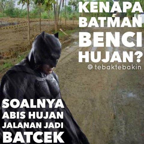 #4 HUJAN Kenapa Batman benci hujan? Jawabannya adalah : Soalnya abis hujan jalanan jadi batcek!!! Beceekkkk!!! @tebaktebakin