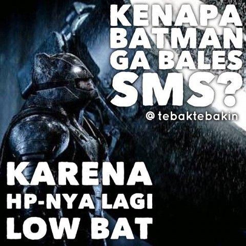 #5 SMS Kenapa Batman ga bales SMS? Karena HP-nya lagi LOW BAT Ya ya ya ya @tebaktebakin