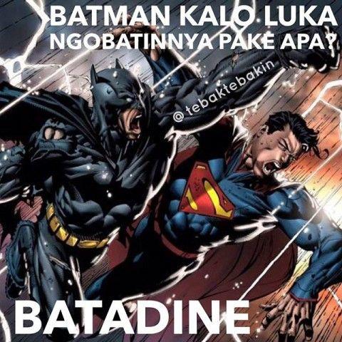 #6 LUKA Batman kalau luka ngobatinnya pakai apa? Jawabannya adalah BATadine Hmmm obat merah tuh @tebaktebakin