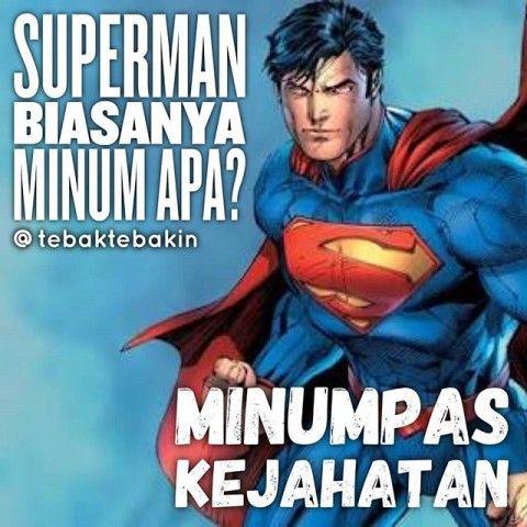 #7 MINUM Superman biasanya minum apa? Jawabannya adalah Minumpas kejahatan hmmmmm @tebaktebakin